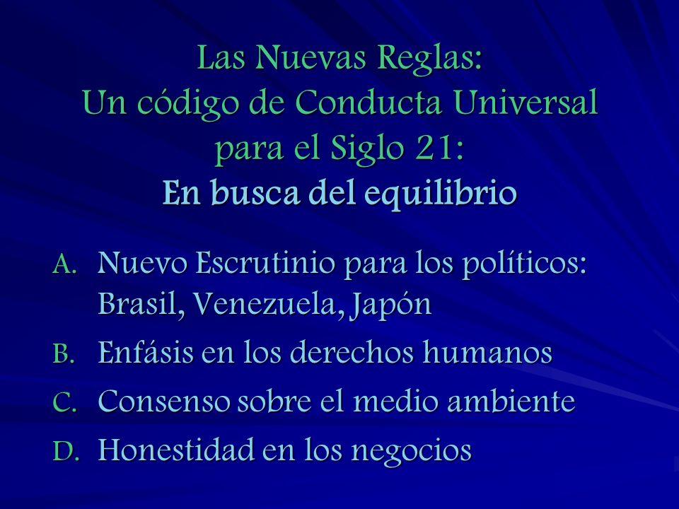 Las Nuevas Reglas: Un código de Conducta Universal para el Siglo 21: En busca del equilibrio A. Nuevo Escrutinio para los políticos: Brasil, Venezuela