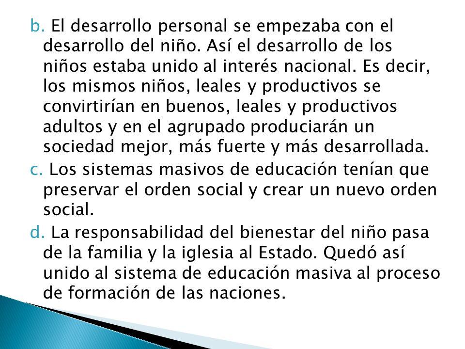 b. El desarrollo personal se empezaba con el desarrollo del niño. Así el desarrollo de los niños estaba unido al interés nacional. Es decir, los mismo