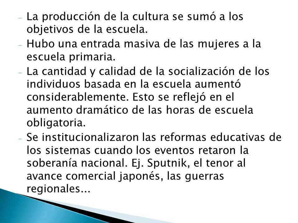 - La producción de la cultura se sumó a los objetivos de la escuela. - Hubo una entrada masiva de las mujeres a la escuela primaria. - La cantidad y c