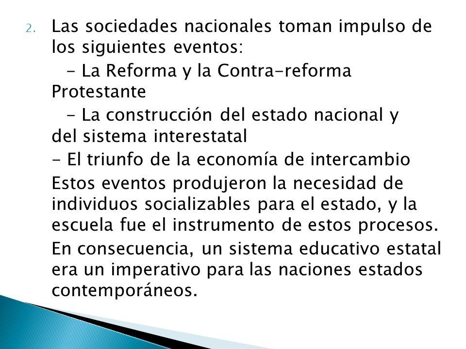 2. Las sociedades nacionales toman impulso de los siguientes eventos: - La Reforma y la Contra-reforma Protestante - La construcción del estado nacion