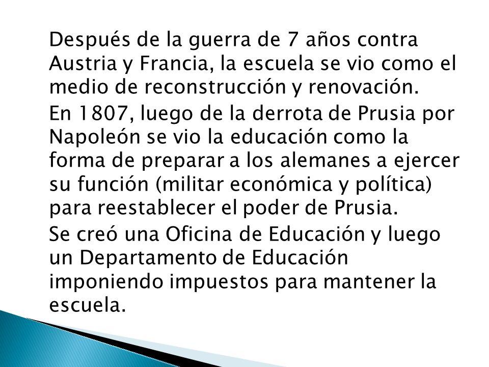 Después de la guerra de 7 años contra Austria y Francia, la escuela se vio como el medio de reconstrucción y renovación. En 1807, luego de la derrota