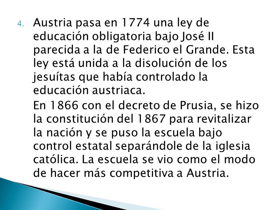 4. Austria pasa en 1774 una ley de educación obligatoria bajo José II parecida a la de Federico el Grande. Esta ley está unida a la disolución de los