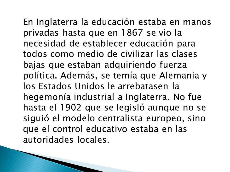 En Inglaterra la educación estaba en manos privadas hasta que en 1867 se vio la necesidad de establecer educación para todos como medio de civilizar l