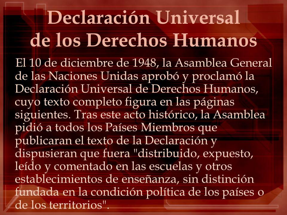 Declaración Universal de los Derechos Humanos El 10 de diciembre de 1948, la Asamblea General de las Naciones Unidas aprobó y proclamó la Declaración