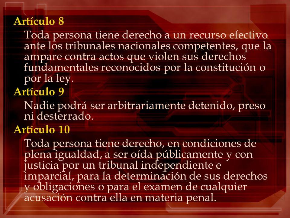 Artículo 8 Toda persona tiene derecho a un recurso efectivo ante los tribunales nacionales competentes, que la ampare contra actos que violen sus dere
