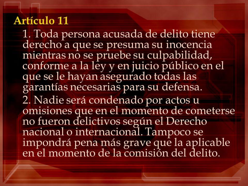 Artículo 11 1. Toda persona acusada de delito tiene derecho a que se presuma su inocencia mientras no se pruebe su culpabilidad, conforme a la ley y e