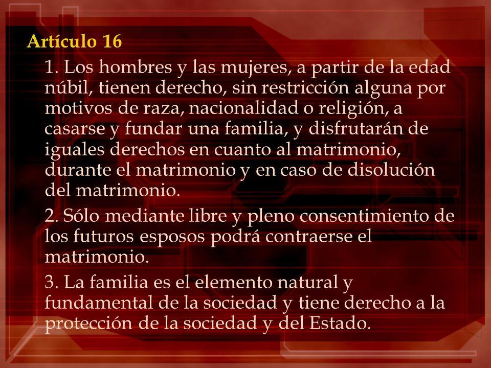 Artículo 16 1. Los hombres y las mujeres, a partir de la edad núbil, tienen derecho, sin restricción alguna por motivos de raza, nacionalidad o religi