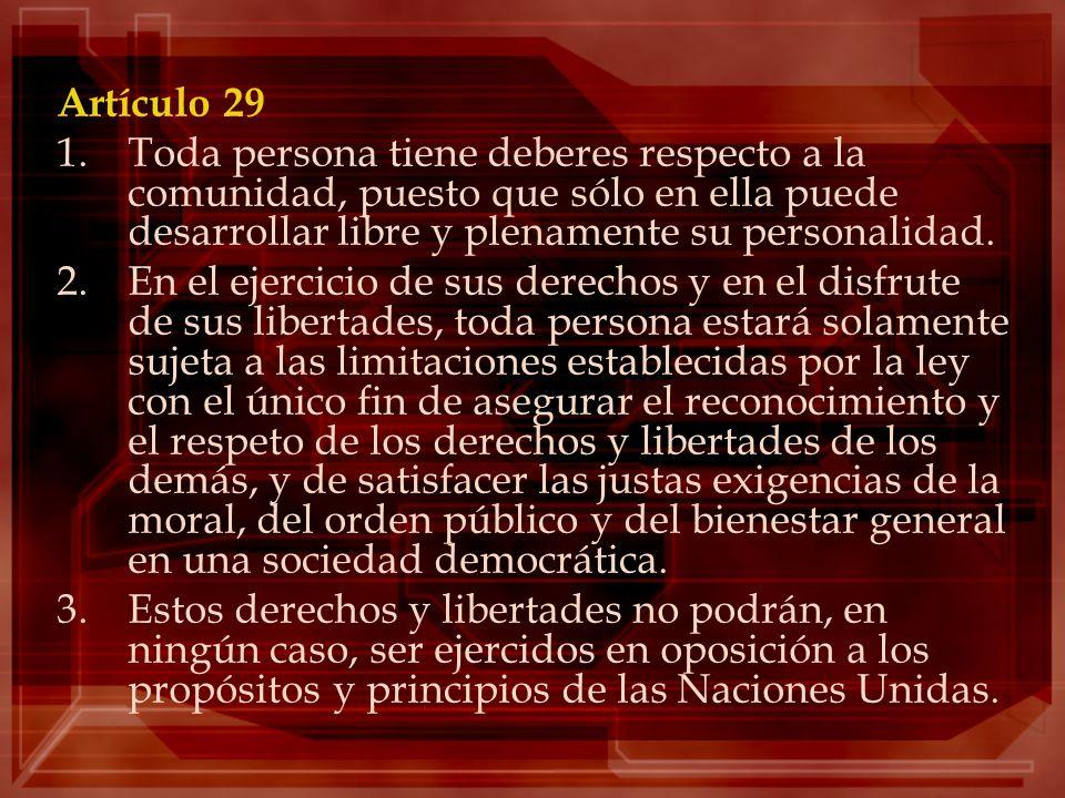 Artículo 29 1.Toda persona tiene deberes respecto a la comunidad, puesto que sólo en ella puede desarrollar libre y plenamente su personalidad. 2.En e