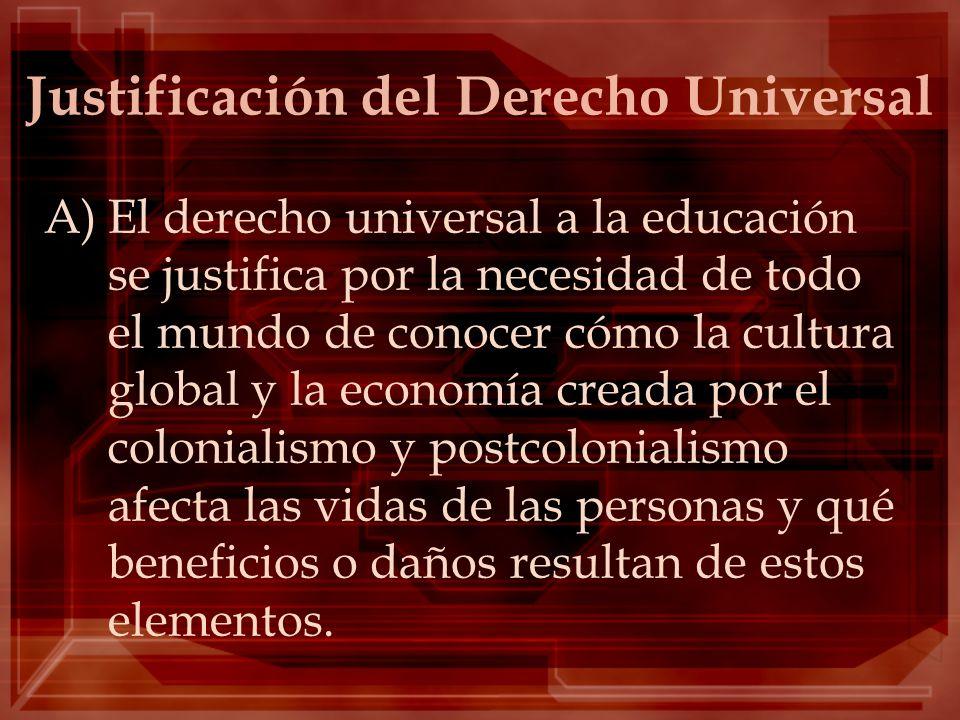 Justificación del Derecho Universal A)El derecho universal a la educación se justifica por la necesidad de todo el mundo de conocer cómo la cultura gl