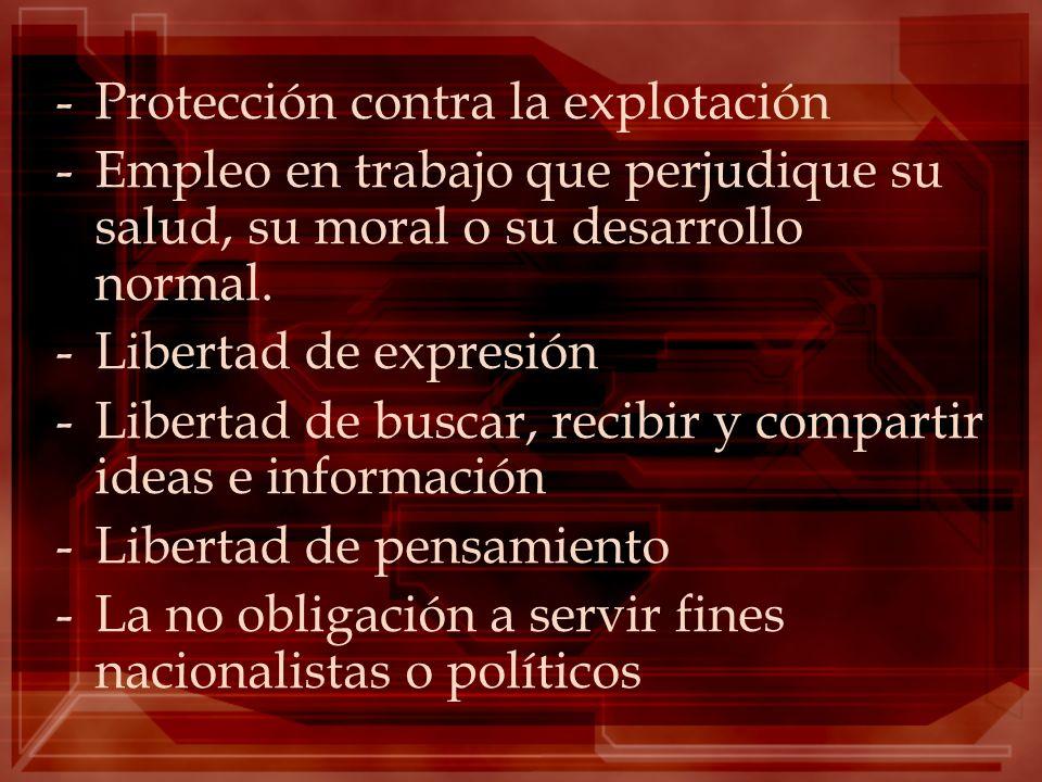 -Protección contra la explotación -Empleo en trabajo que perjudique su salud, su moral o su desarrollo normal. -Libertad de expresión -Libertad de bus