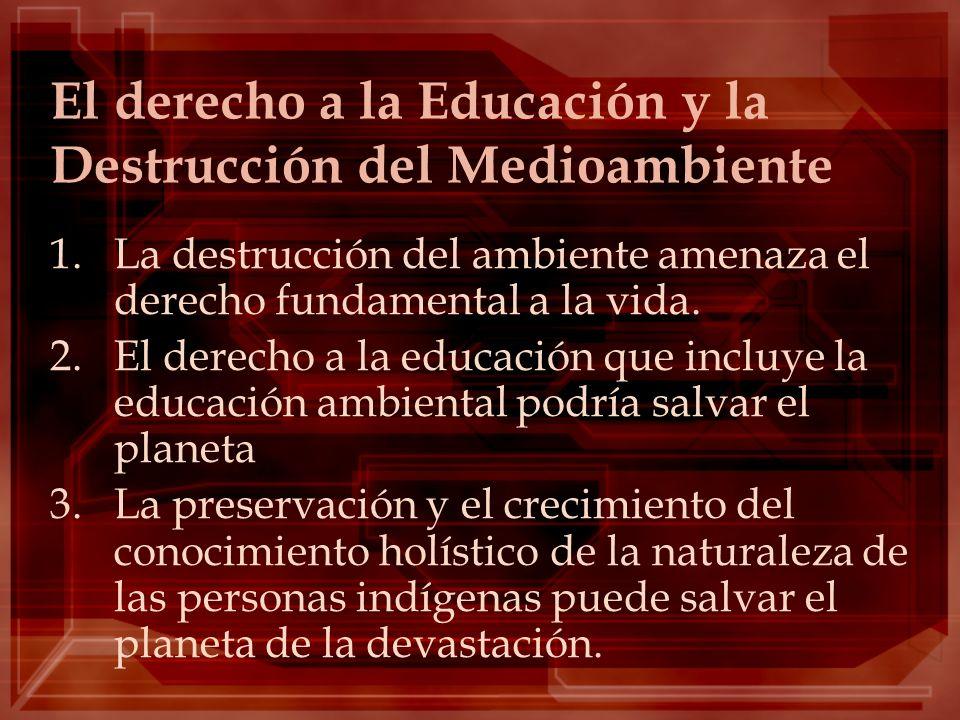 El derecho a la Educación y la Destrucción del Medioambiente 1.La destrucción del ambiente amenaza el derecho fundamental a la vida. 2.El derecho a la