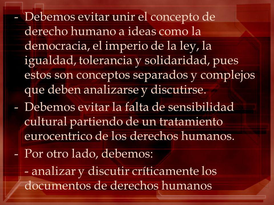 -Debemos evitar unir el concepto de derecho humano a ideas como la democracia, el imperio de la ley, la igualdad, tolerancia y solidaridad, pues estos