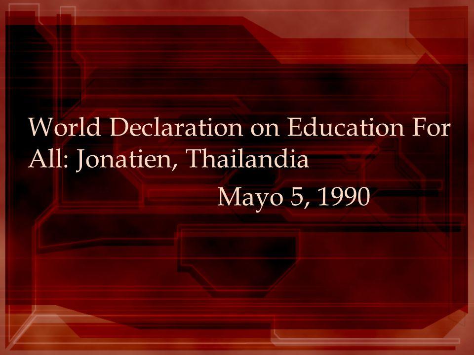 World Declaration on Education For All: Jonatien, Thailandia Mayo 5, 1990