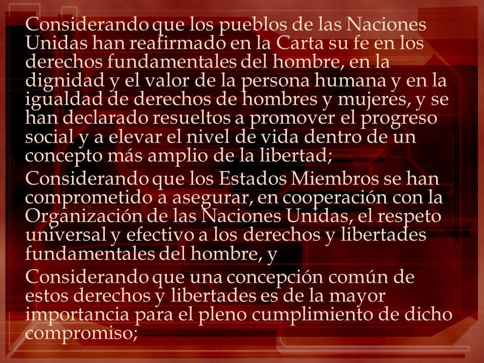 Considerando que los pueblos de las Naciones Unidas han reafirmado en la Carta su fe en los derechos fundamentales del hombre, en la dignidad y el val