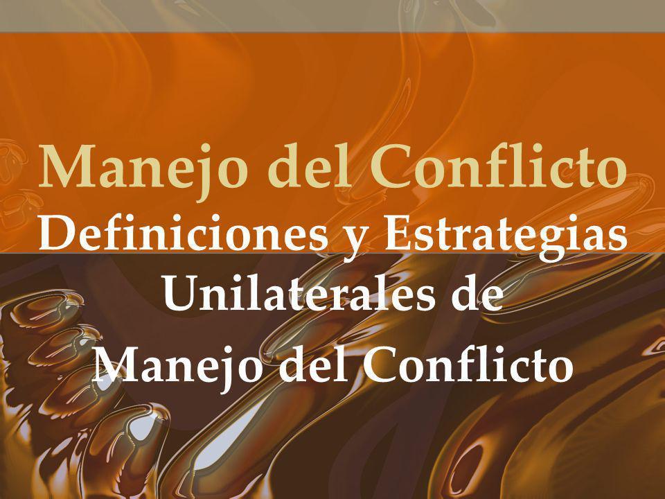 Manejo del Conflicto Definiciones y Estrategias Unilaterales de Manejo del Conflicto