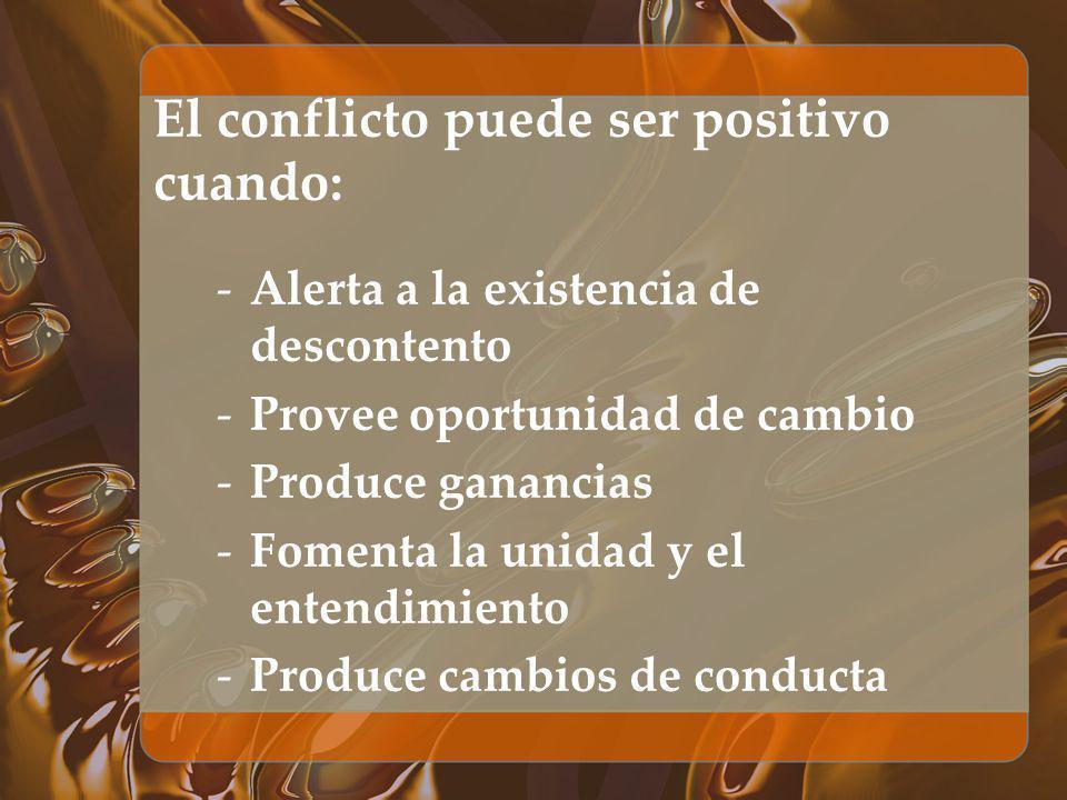 El conflicto puede ser positivo cuando: -Alerta a la existencia de descontento -Provee oportunidad de cambio -Produce ganancias -Fomenta la unidad y e