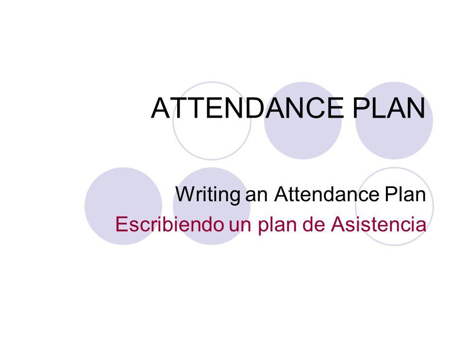 ATTENDANCE PLAN Writing an Attendance Plan Escribiendo un plan de Asistencia