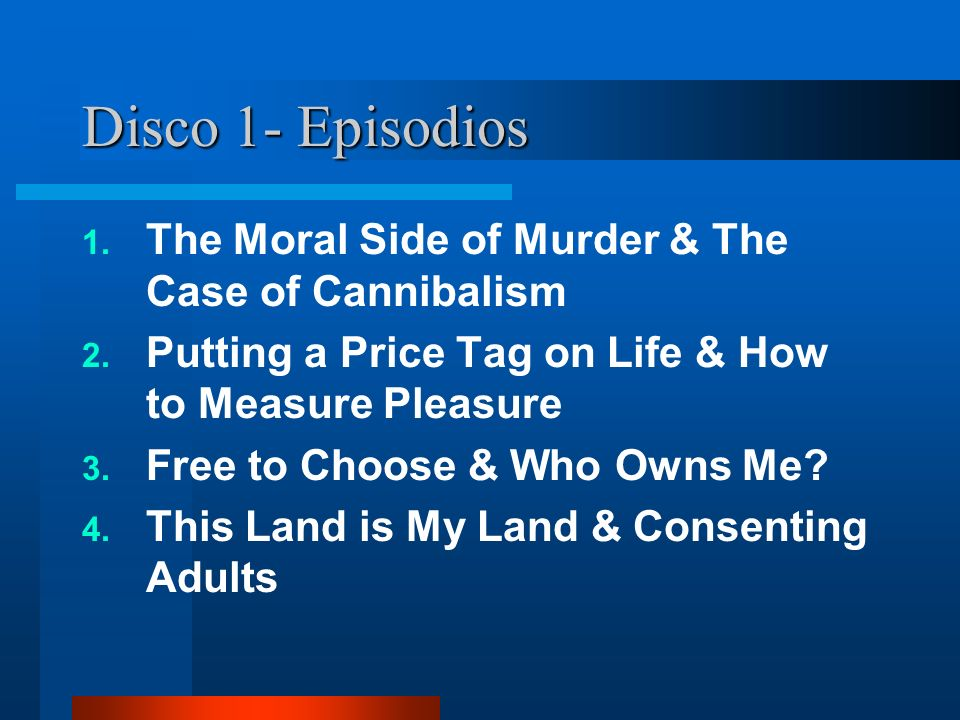Disco 1- Episodios 1. The Moral Side of Murder & The Case of Cannibalism 2. Putting a Price Tag on Life & How to Measure Pleasure 3. Free to Choose &