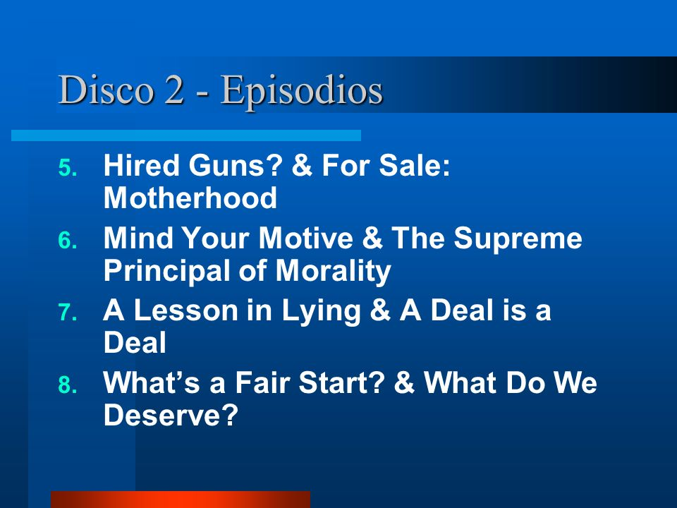 Disco 2 - Episodios 5. Hired Guns? & For Sale: Motherhood 6. Mind Your Motive & The Supreme Principal of Morality 7. A Lesson in Lying & A Deal is a D