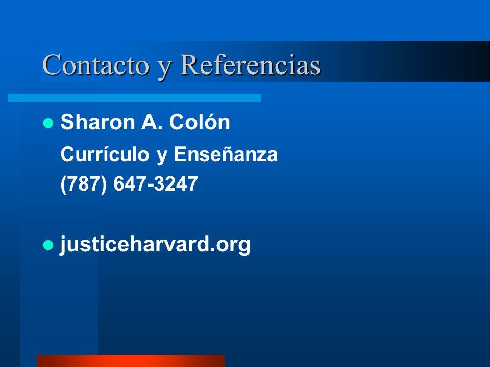 Contacto y Referencias Sharon A. Colón Currículo y Enseñanza (787) 647-3247 justiceharvard.org