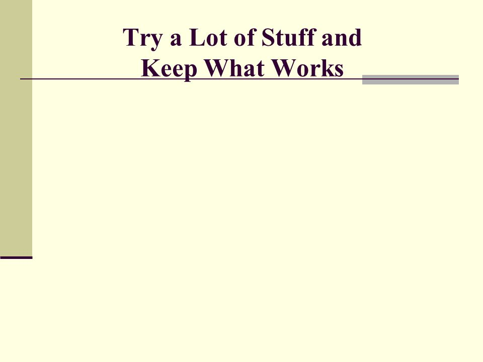 Try a Lot of Stuff and Keep What Works