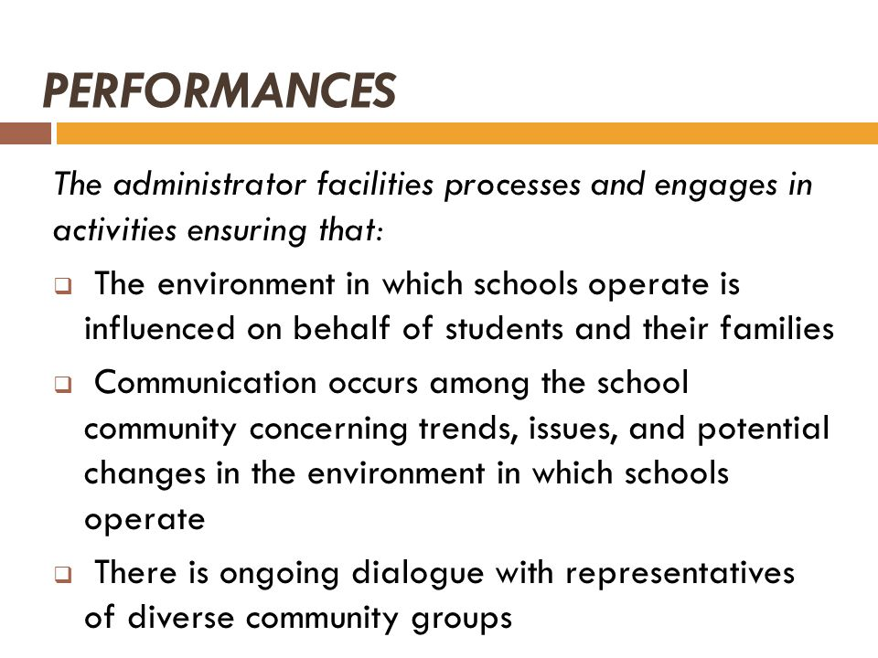 PERFORMANCES The administrator facilities processes and engages in activities ensuring that: The environment in which schools operate is influenced on