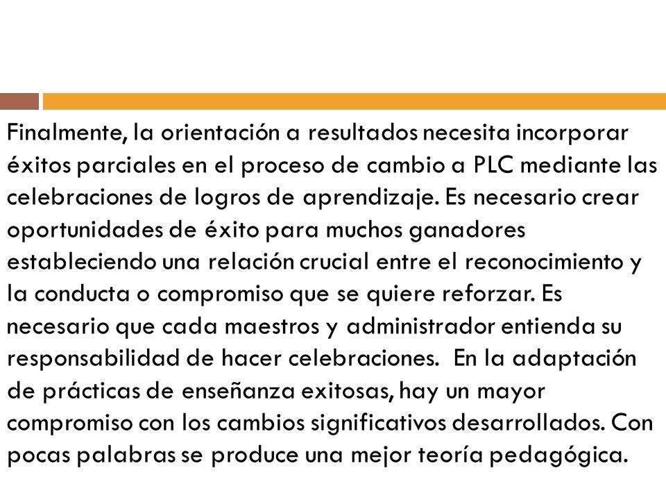 Finalmente, la orientación a resultados necesita incorporar éxitos parciales en el proceso de cambio a PLC mediante las celebraciones de logros de apr