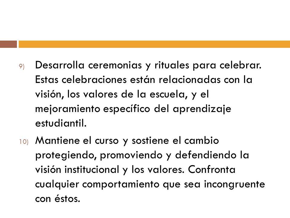 9) Desarrolla ceremonias y rituales para celebrar. Estas celebraciones están relacionadas con la visión, los valores de la escuela, y el mejoramiento