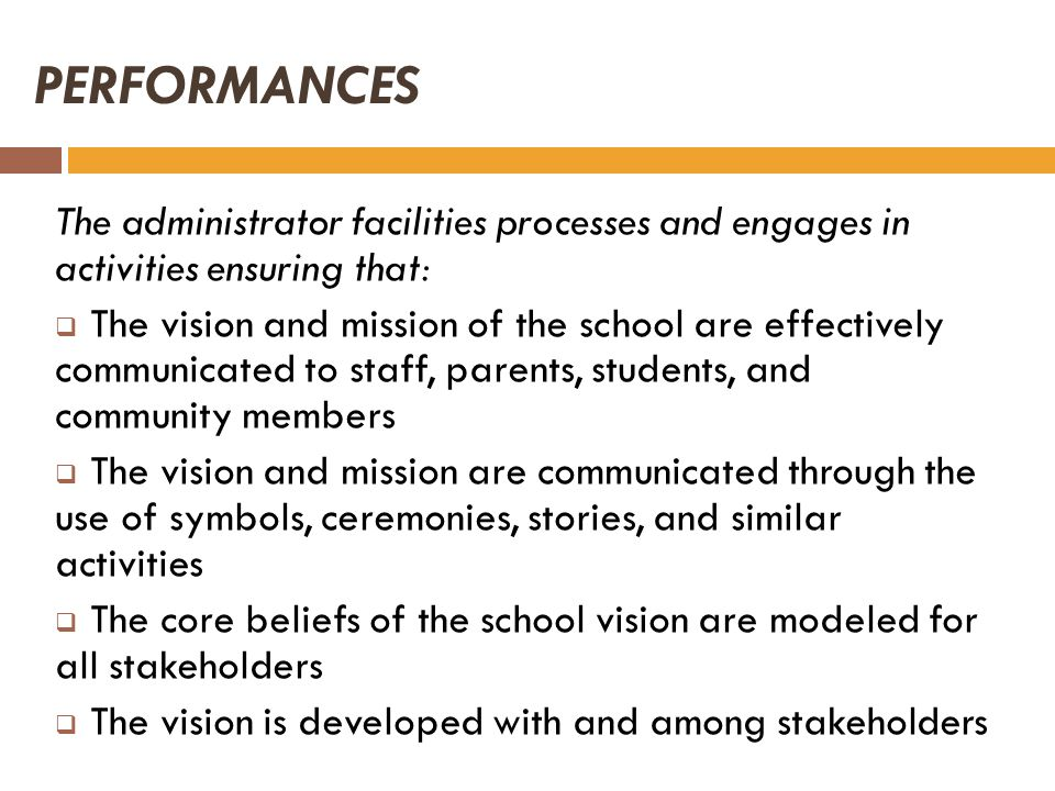 PERFORMANCES The administrator facilities processes and engages in activities ensuring that: The vision and mission of the school are effectively comm