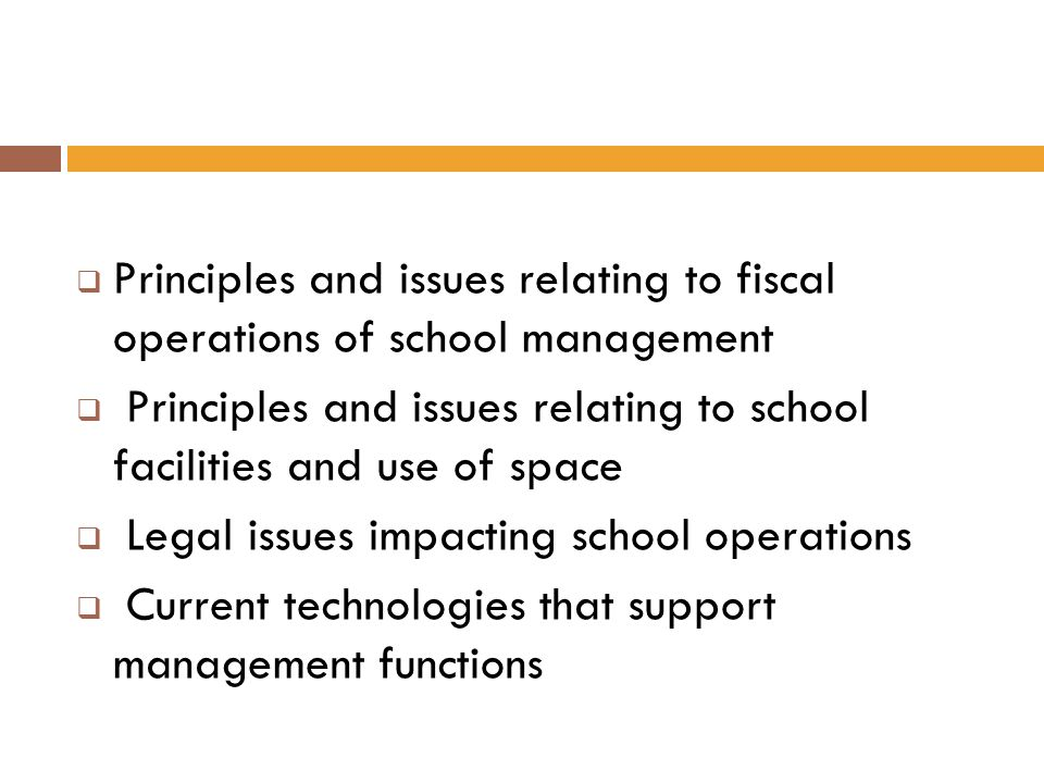 Principles and issues relating to fiscal operations of school management Principles and issues relating to school facilities and use of space Legal is