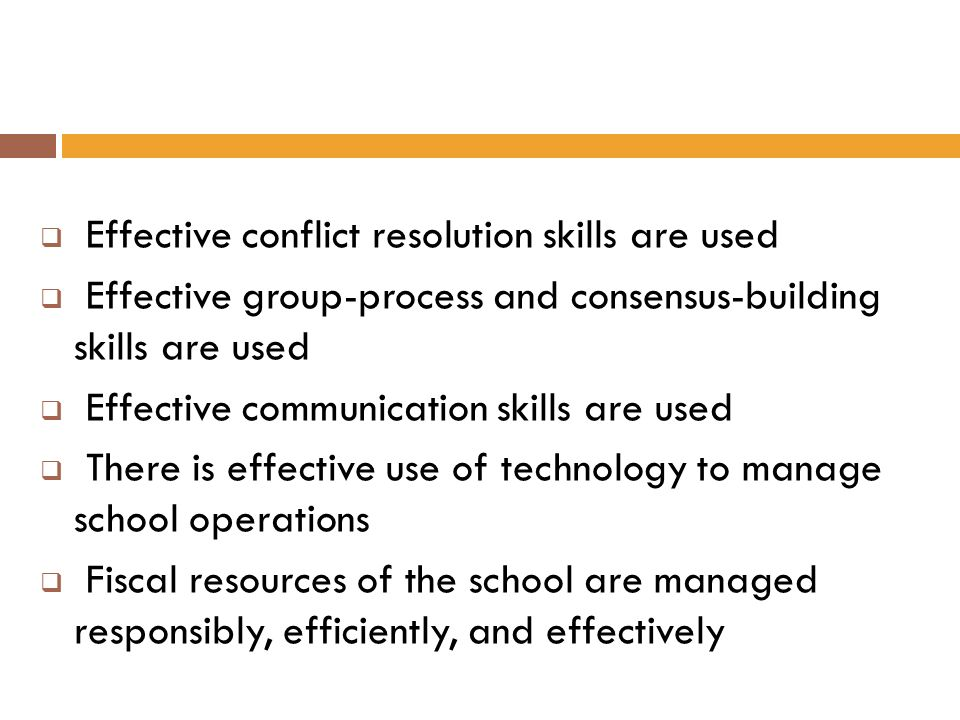 Effective conflict resolution skills are used Effective group-process and consensus-building skills are used Effective communication skills are used T
