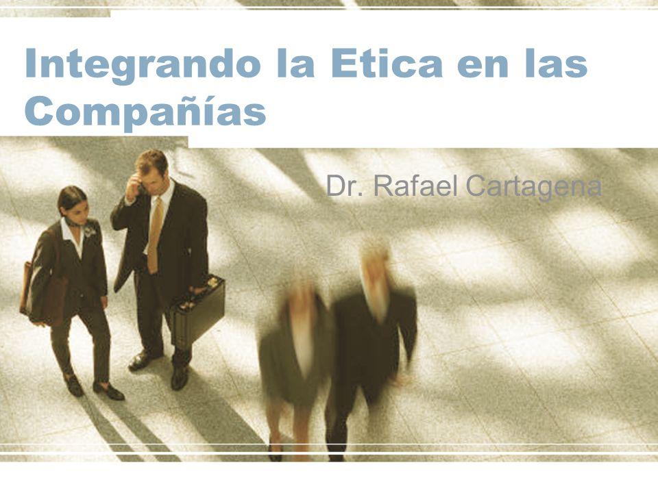 Integrando la Etica en las Compañías Dr. Rafael Cartagena