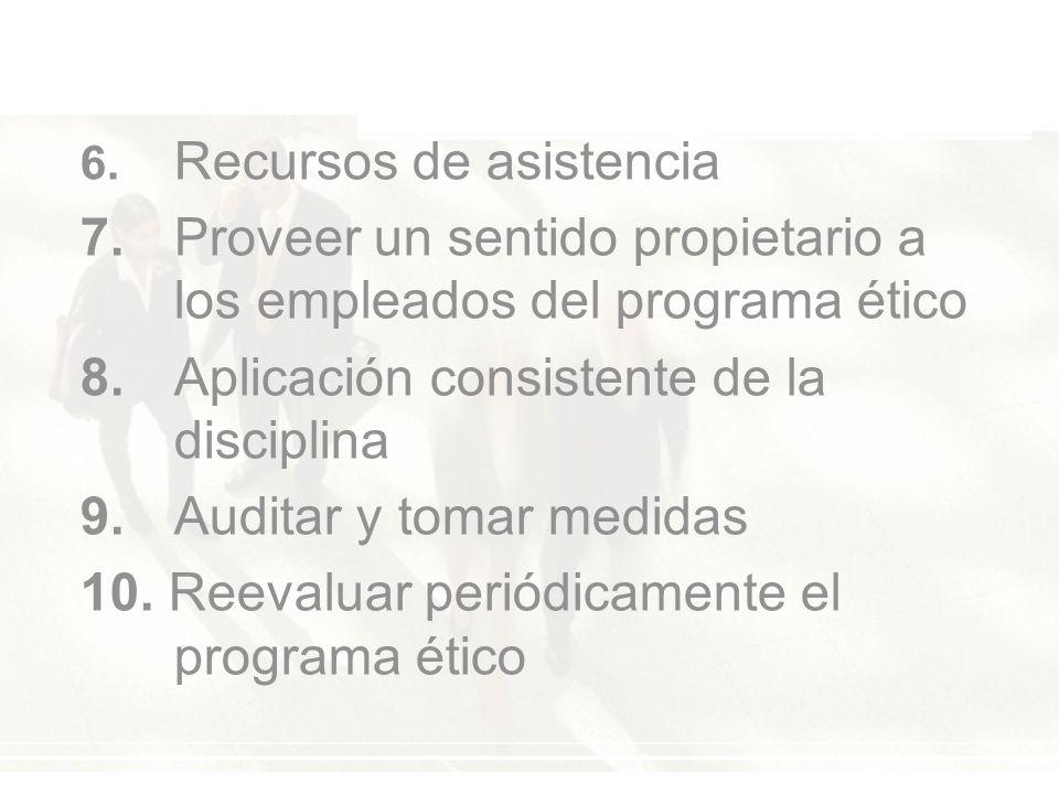 6. Recursos de asistencia 7. Proveer un sentido propietario a los empleados del programa ético 8.