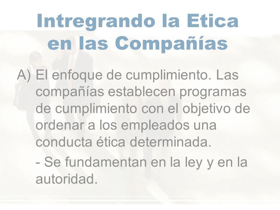 Intregrando la Etica en las Compañías A)El enfoque de cumplimiento.