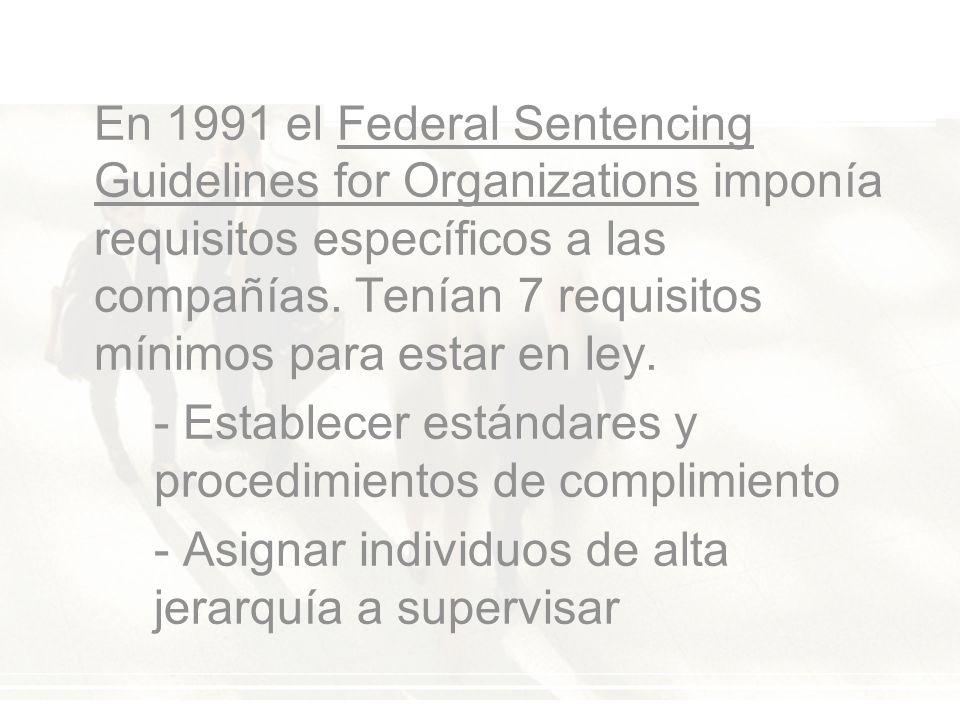 En 1991 el Federal Sentencing Guidelines for Organizations imponía requisitos específicos a las compañías.