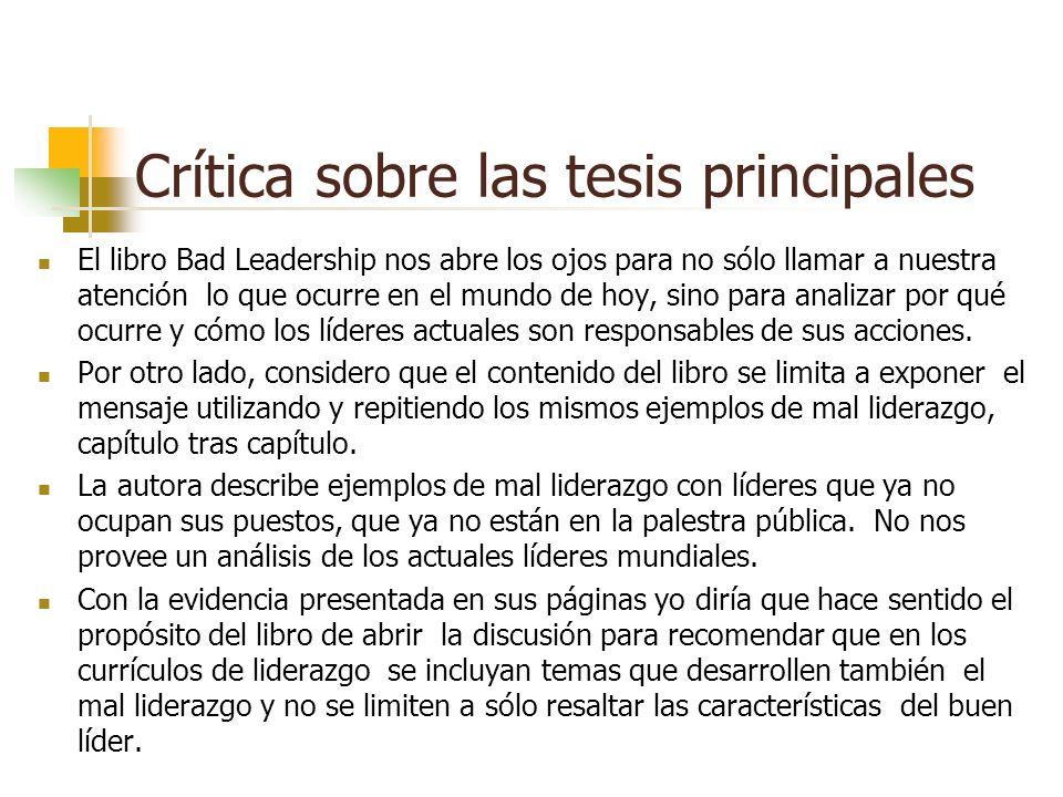 Crítica sobre las tesis principales El libro Bad Leadership nos abre los ojos para no sólo llamar a nuestra atención lo que ocurre en el mundo de hoy,
