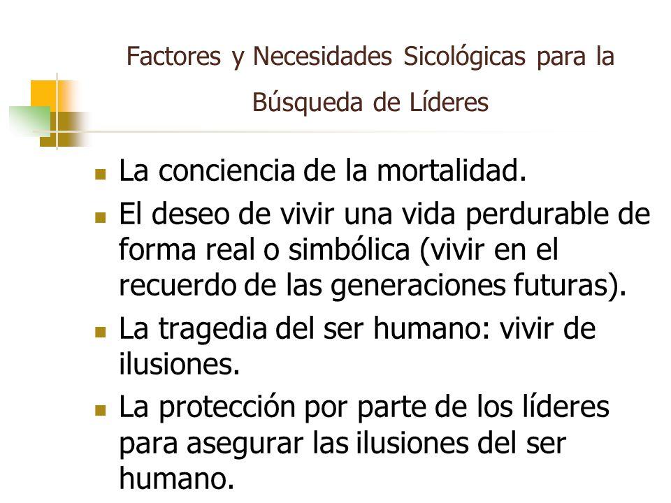 Factores y Necesidades Sicológicas para la Búsqueda de Líderes La conciencia de la mortalidad. El deseo de vivir una vida perdurable de forma real o s