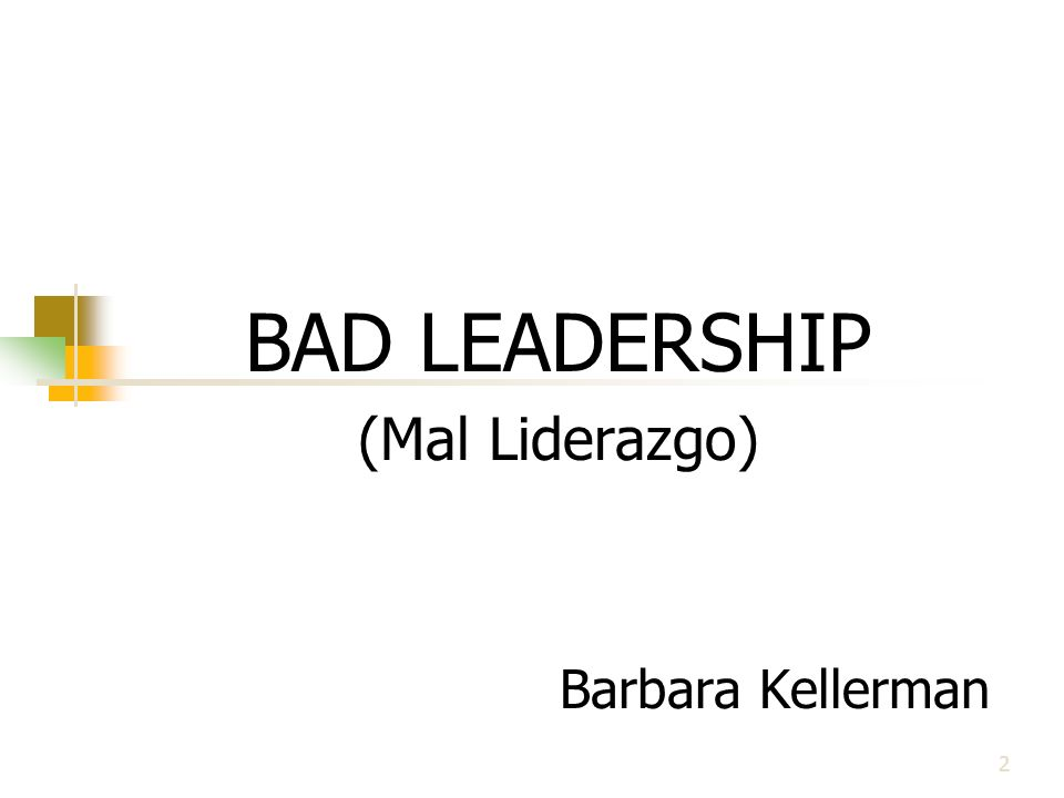 2 BAD LEADERSHIP (Mal Liderazgo) Barbara Kellerman