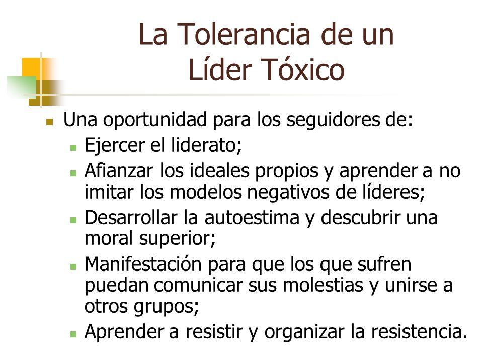 La Tolerancia de un Líder Tóxico Una oportunidad para los seguidores de: Ejercer el liderato; Afianzar los ideales propios y aprender a no imitar los