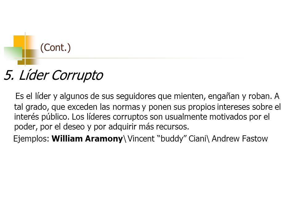 (Cont.) 5. Líder Corrupto Es el líder y algunos de sus seguidores que mienten, engañan y roban. A tal grado, que exceden las normas y ponen sus propio