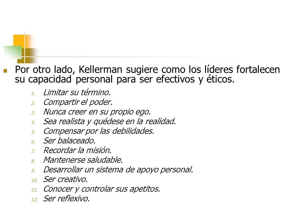 Por otro lado, Kellerman sugiere como los líderes fortalecen su capacidad personal para ser efectivos y éticos. 1. Limitar su término. 2. Compartir el