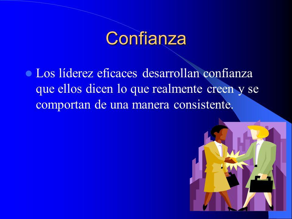 Confianza Los líderez eficaces desarrollan confianza que ellos dicen lo que realmente creen y se comportan de una manera consistente.