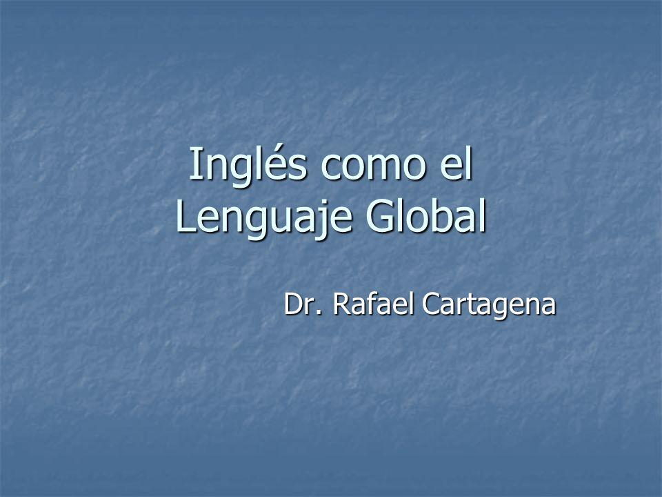 Inglés como el Lenguaje Global Dr. Rafael Cartagena