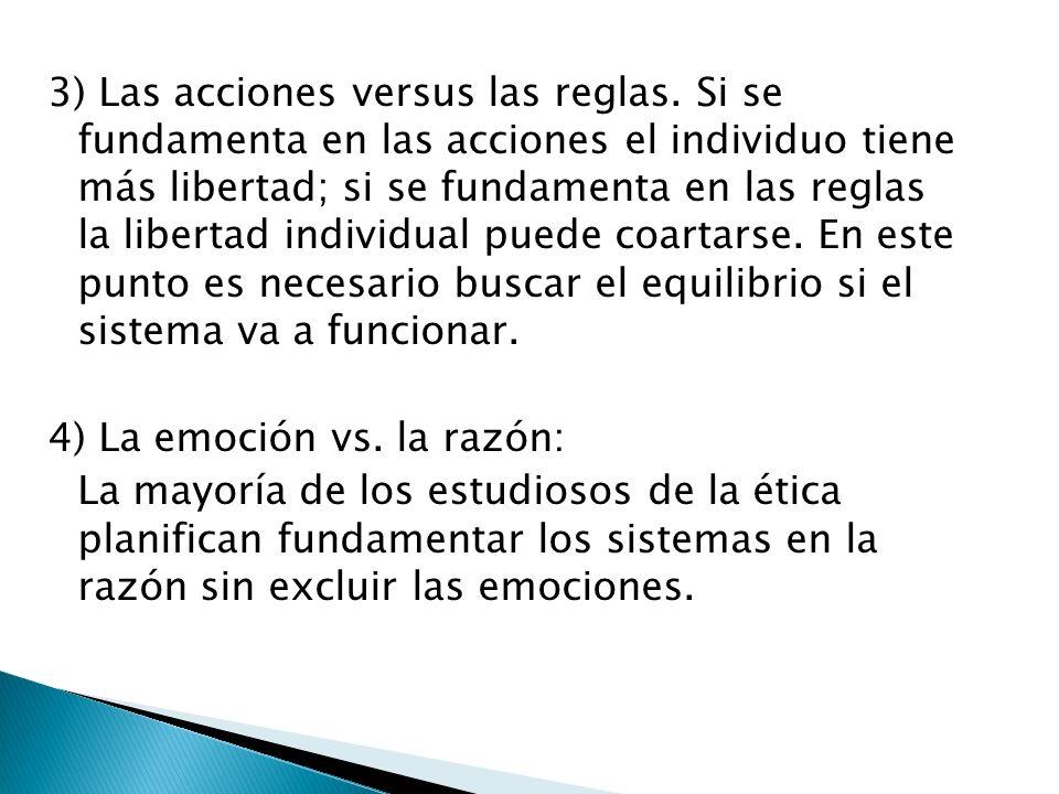 3) Las acciones versus las reglas. Si se fundamenta en las acciones el individuo tiene más libertad; si se fundamenta en las reglas la libertad indivi