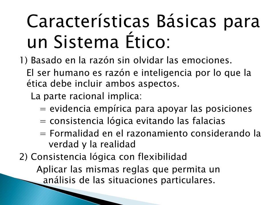 Características Básicas para un Sistema Ético: 1) Basado en la razón sin olvidar las emociones. El ser humano es razón e inteligencia por lo que la ét