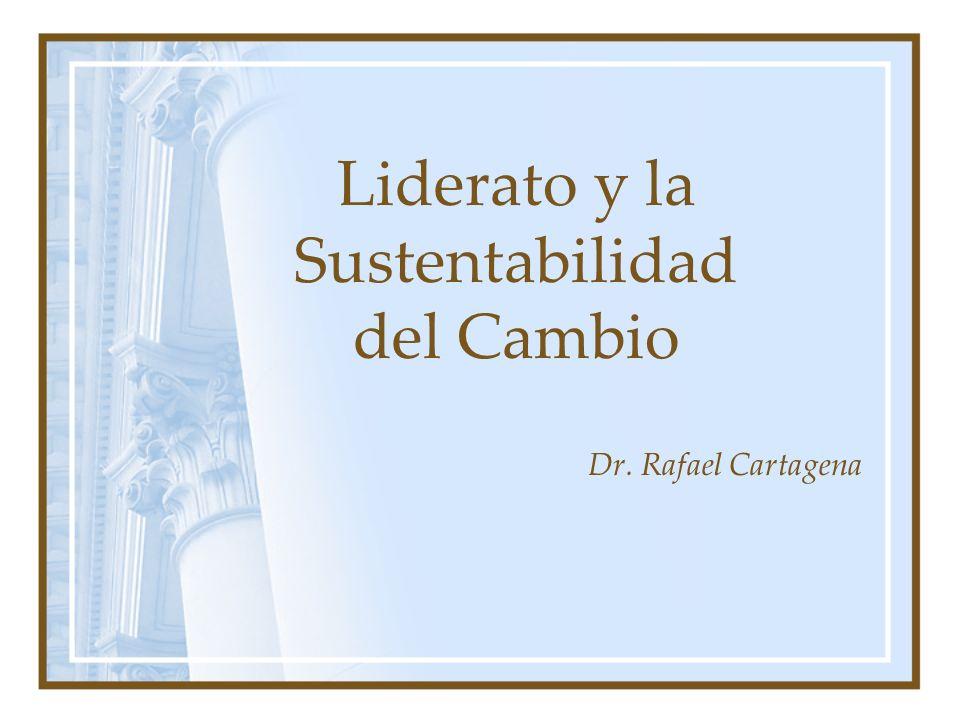 Liderato y la Sustentabilidad del Cambio Dr. Rafael Cartagena