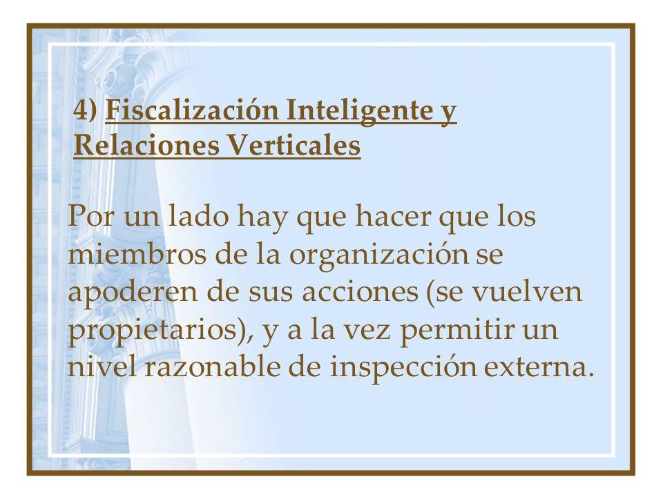 4) Fiscalización Inteligente y Relaciones Verticales Por un lado hay que hacer que los miembros de la organización se apoderen de sus acciones (se vue