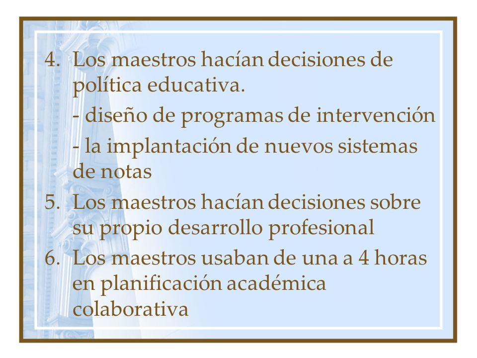 4.Los maestros hacían decisiones de política educativa. - diseño de programas de intervención - la implantación de nuevos sistemas de notas 5.Los maes