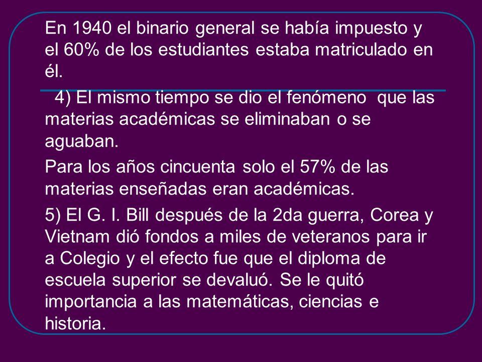 En 1940 el binario general se había impuesto y el 60% de los estudiantes estaba matriculado en él. 4) El mismo tiempo se dio el fenómeno que las mater