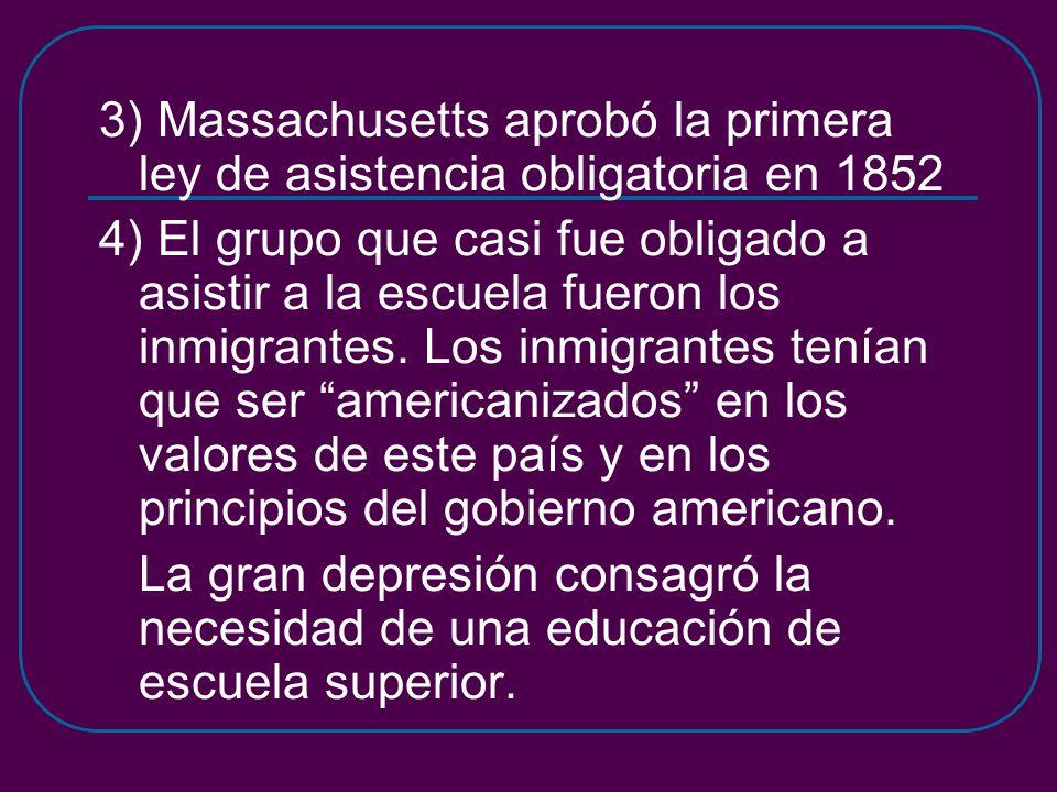 3) Massachusetts aprobó la primera ley de asistencia obligatoria en 1852 4) El grupo que casi fue obligado a asistir a la escuela fueron los inmigrantes.